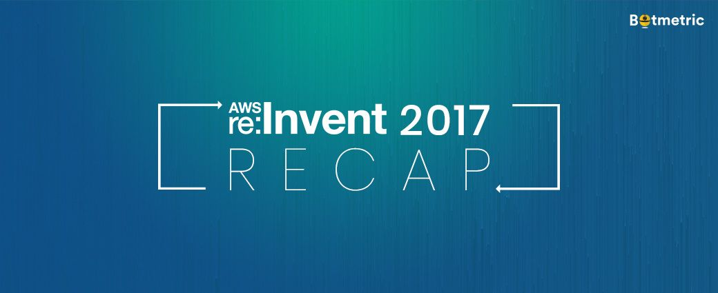 AWS re:Invent 2017 Recap